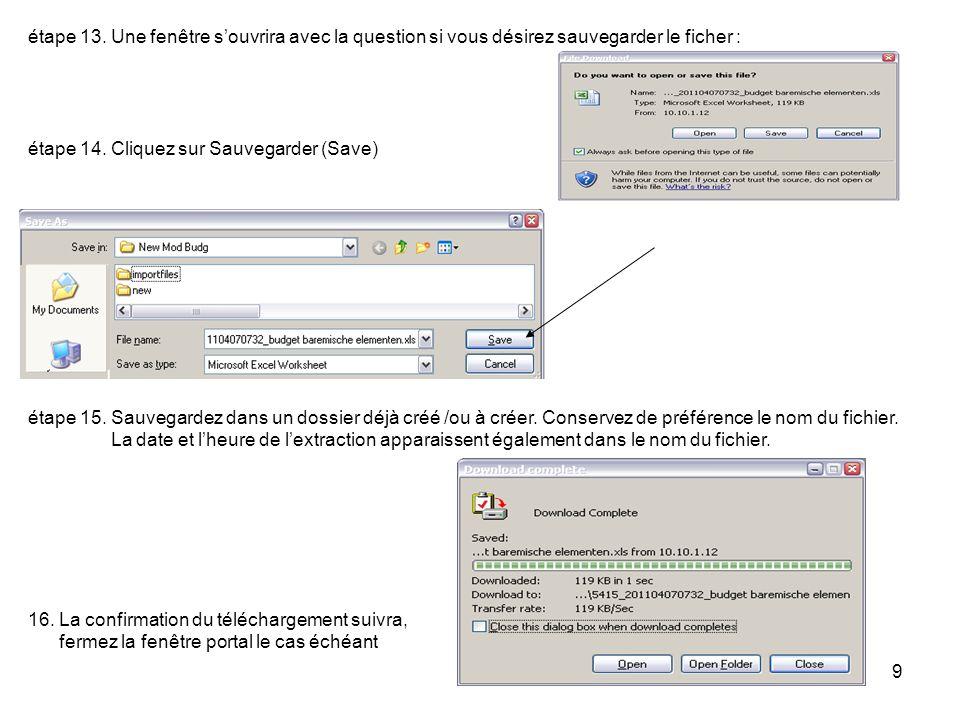 9 étape 13. Une fenêtre souvrira avec la question si vous désirez sauvegarder le ficher : étape 14. Cliquez sur Sauvegarder (Save) étape 15. Sauvegard