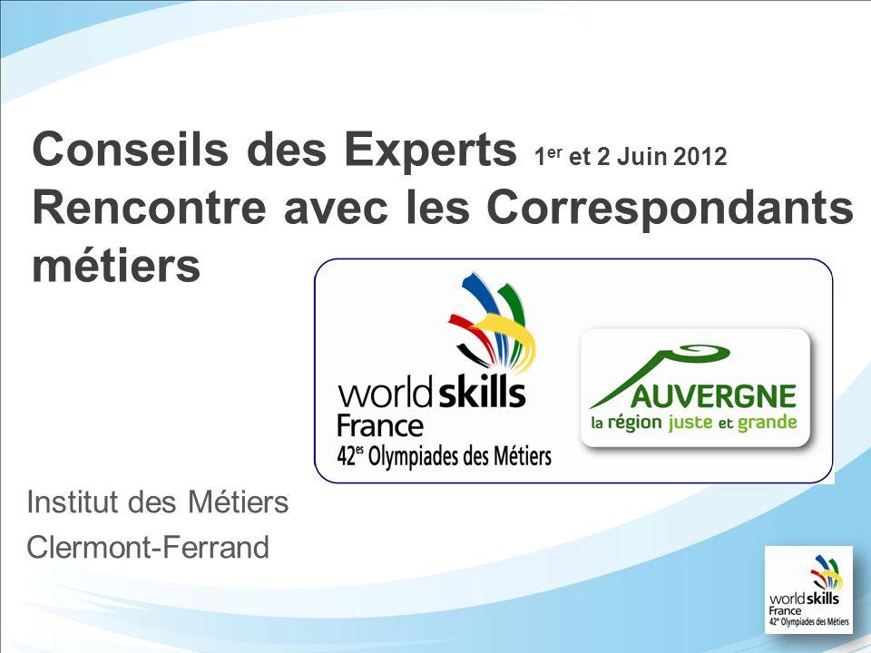 Institut des Métiers Clermont-Ferrand Conseils des Experts 1 er et 2 Juin 2012 Rencontre avec les Correspondants métiers