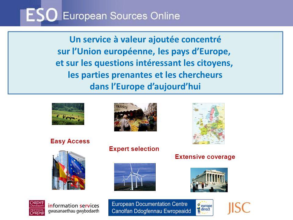 Un service à valeur ajoutée concentré sur lUnion européenne, les pays dEurope, et sur les questions intéressant les citoyens, les parties prenantes et les chercheurs dans lEurope daujourdhui Easy Access Expert selection Extensive coverage