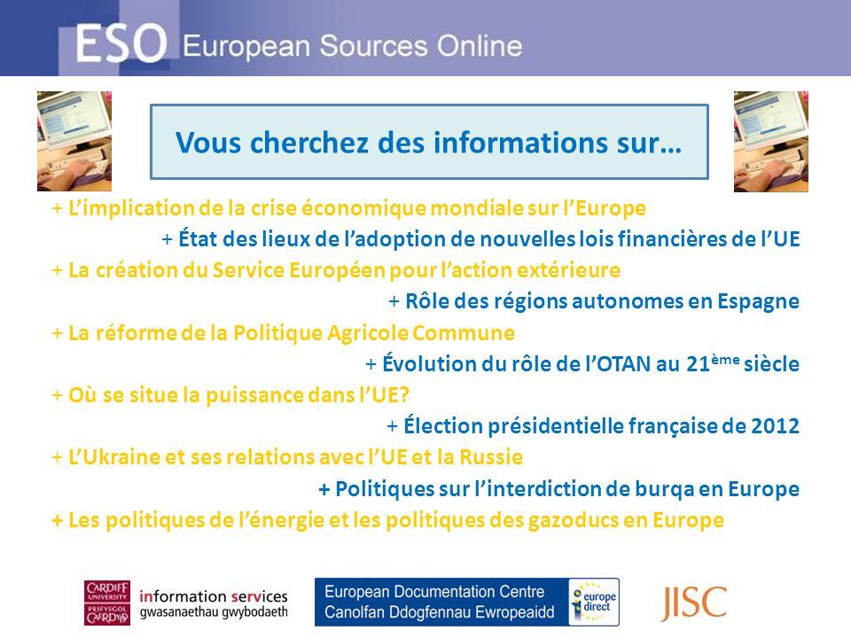Looking for information on … + Limplication de la crise économique mondiale sur lEurope + État des lieux de ladoption de nouvelles lois financières de