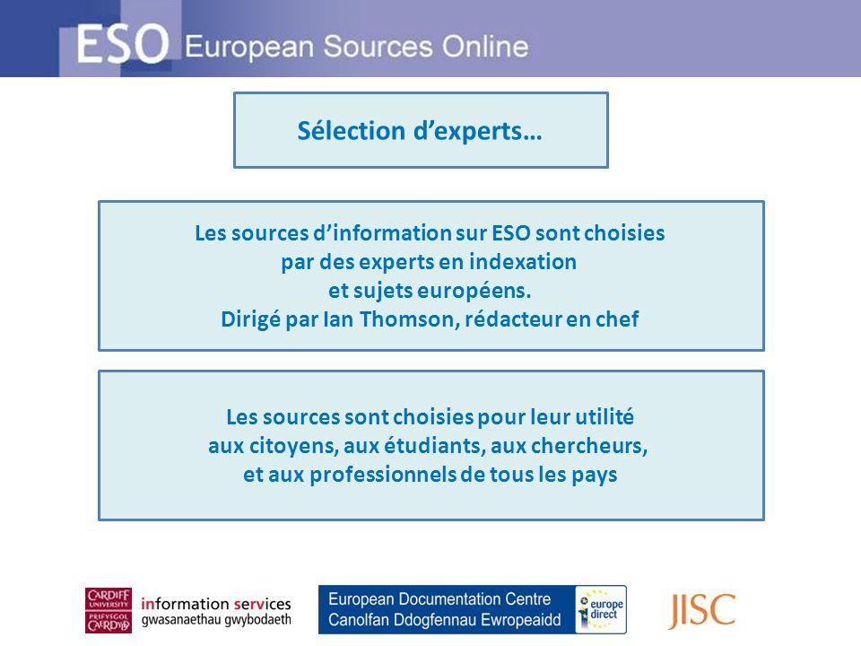 Sélection dexperts… Les sources dinformation sur ESO sont choisies par des experts en indexation et sujets européens. Dirigé par Ian Thomson, rédacteu