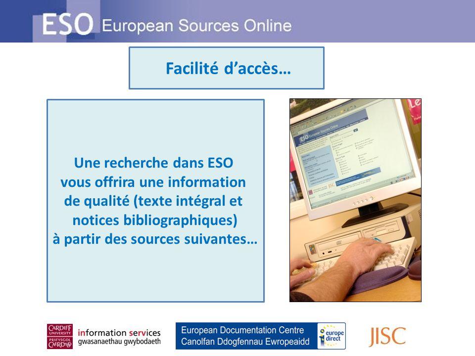Une recherche dans ESO vous offrira une information de qualité (texte intégral et notices bibliographiques) à partir des sources suivantes… Facilité d