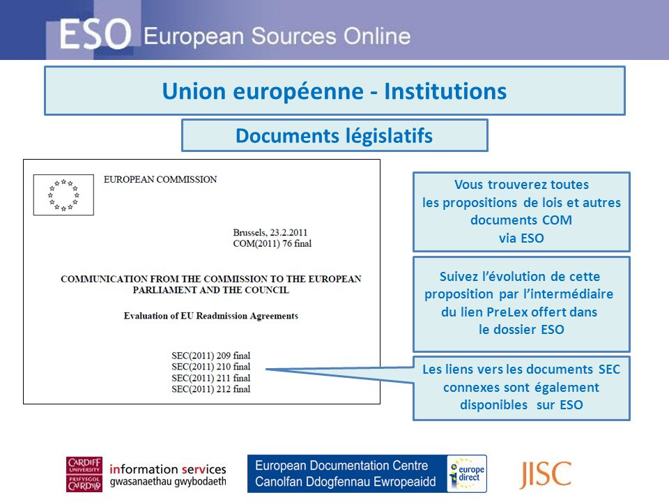 Union européenne - Institutions Vous trouverez toutes les propositions de lois et autres documents COM via ESO Suivez lévolution de cette proposition