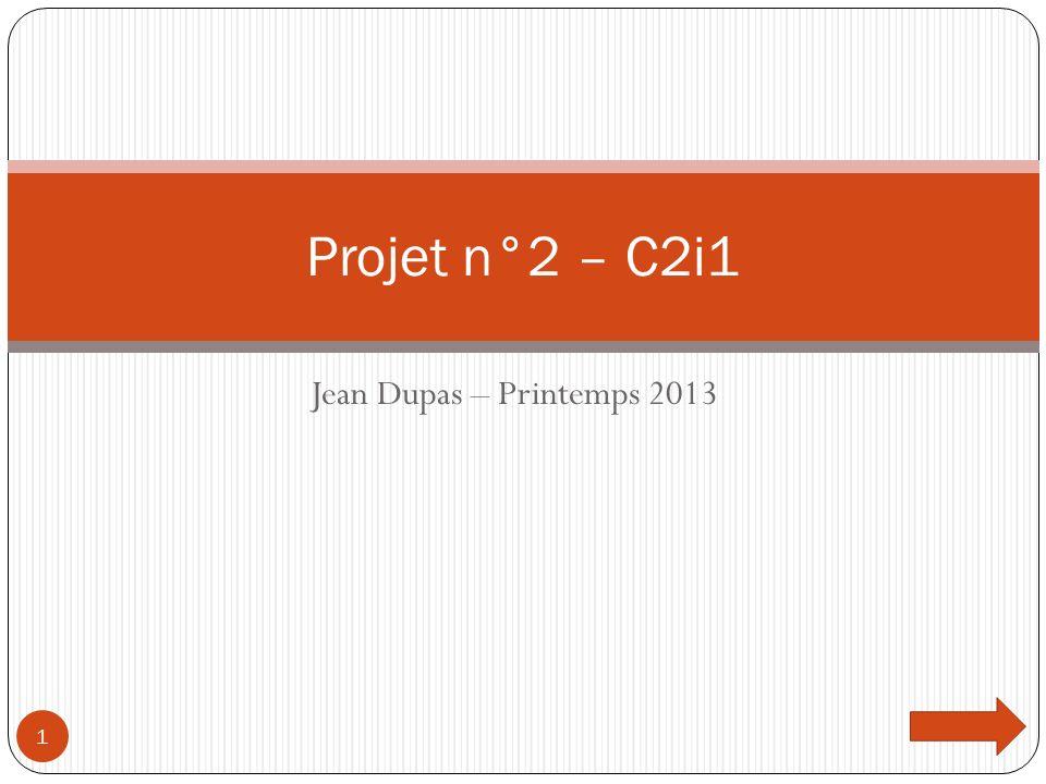 Jean Dupas – Printemps 2013 Projet n°2 – C2i1 1