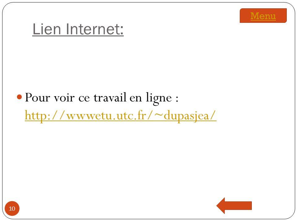 Lien Internet: 10 Menu Pour voir ce travail en ligne : http://wwwetu.utc.fr/~dupasjea/ http://wwwetu.utc.fr/~dupasjea/