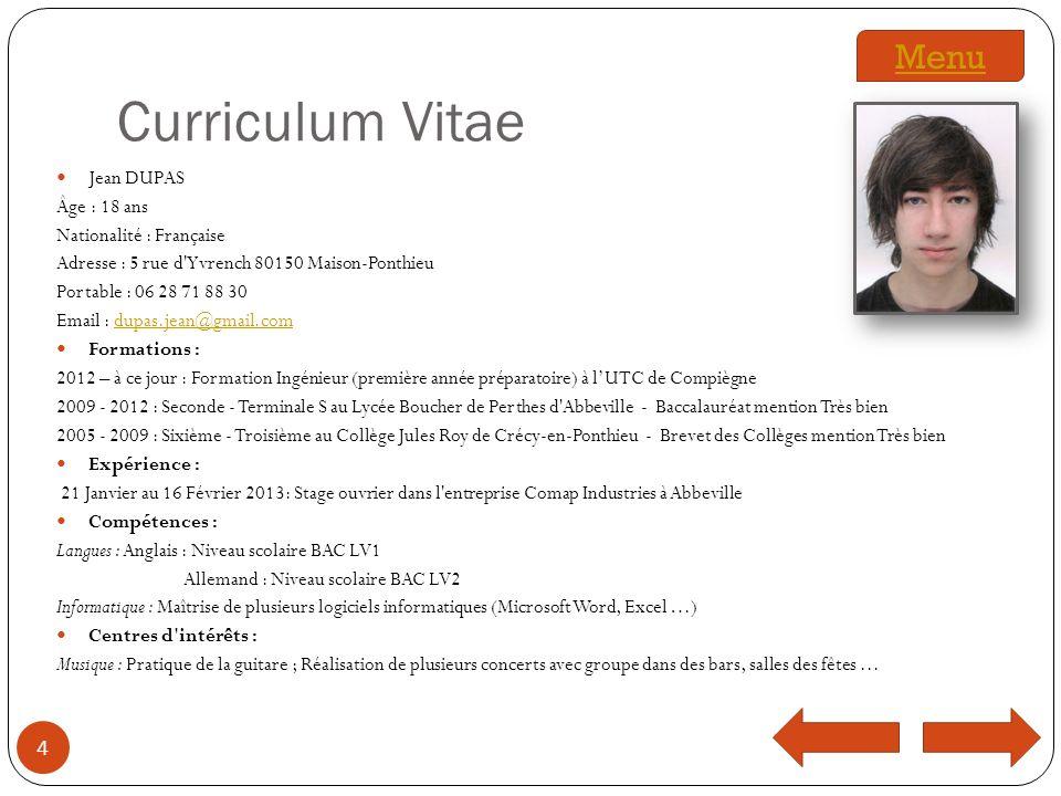 Curriculum Vitae Jean DUPAS Âge : 18 ans Nationalité : Française Adresse : 5 rue d'Yvrench 80150 Maison-Ponthieu Portable : 06 28 71 88 30 Email : dup