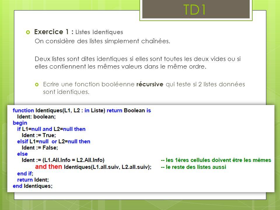 TD1 Exercice 1 : Listes identiques On considère des listes simplement chaînées. Deux listes sont dites identiques si elles sont toutes les deux vides