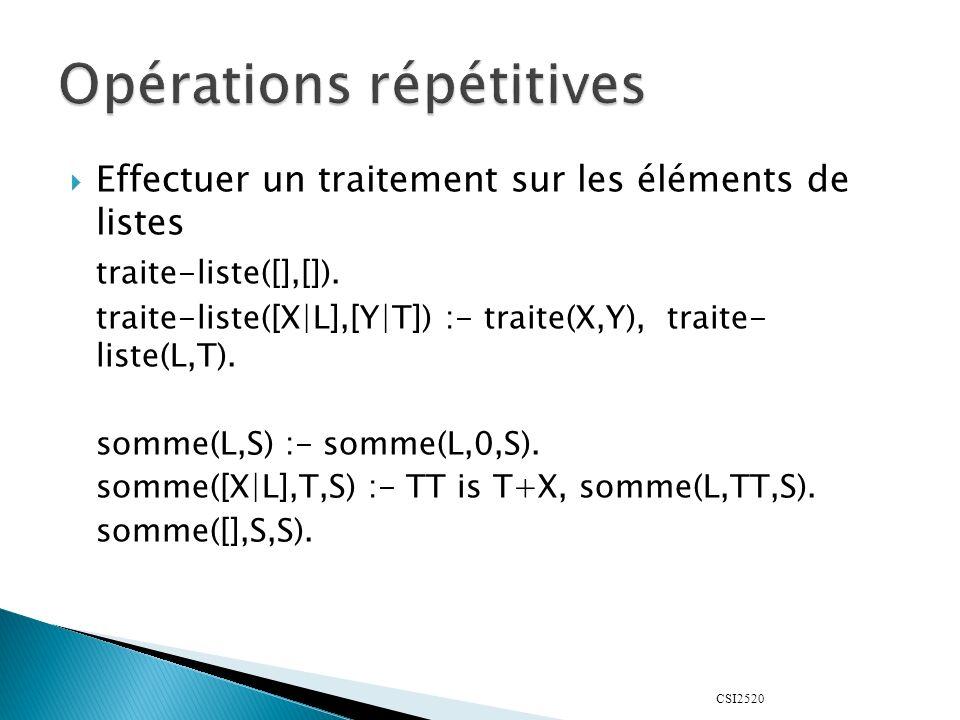 CSI2520 Effectuer un traitement sur les éléments de listes traite-liste([],[]). traite-liste([X|L],[Y|T]) :- traite(X,Y), traite- liste(L,T). somme(L,