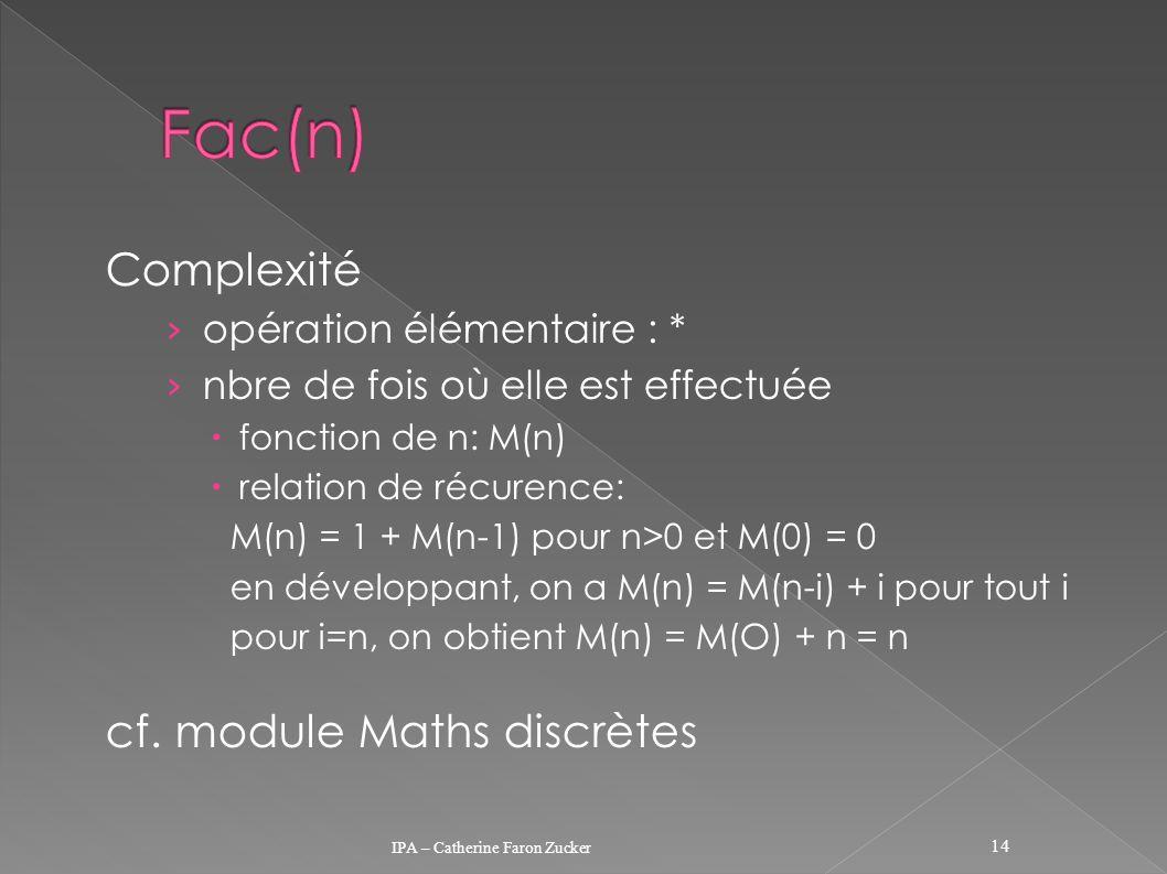 Complexité opération élémentaire : * nbre de fois où elle est effectuée fonction de n: M(n) relation de récurence: M(n) = 1 + M(n-1) pour n>0 et M(0)