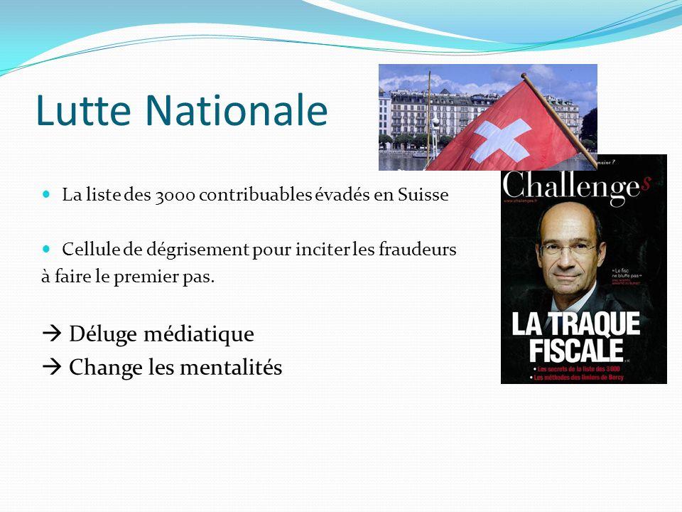 Lutte Nationale La liste des 3000 contribuables évadés en Suisse Cellule de dégrisement pour inciter les fraudeurs à faire le premier pas. Déluge médi