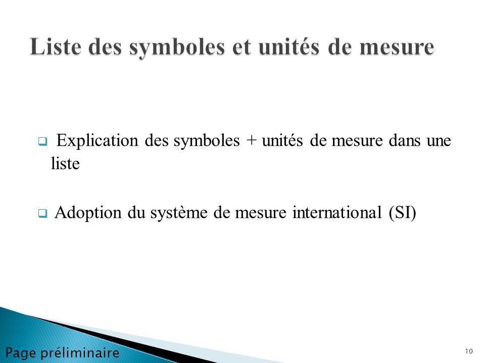 Explication des symboles + unités de mesure dans une liste Adoption du système de mesure international (SI) 10 Page préliminaire