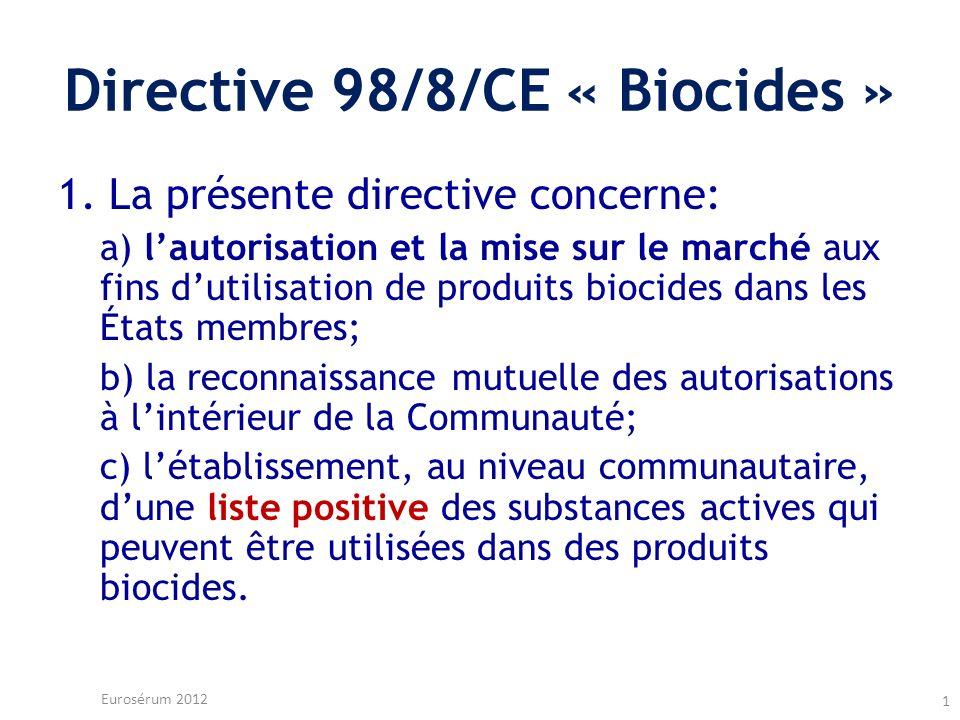 Directive 98/8/CE « Biocides » 1. La présente directive concerne: a) lautorisation et la mise sur le marché aux fins dutilisation de produits biocides