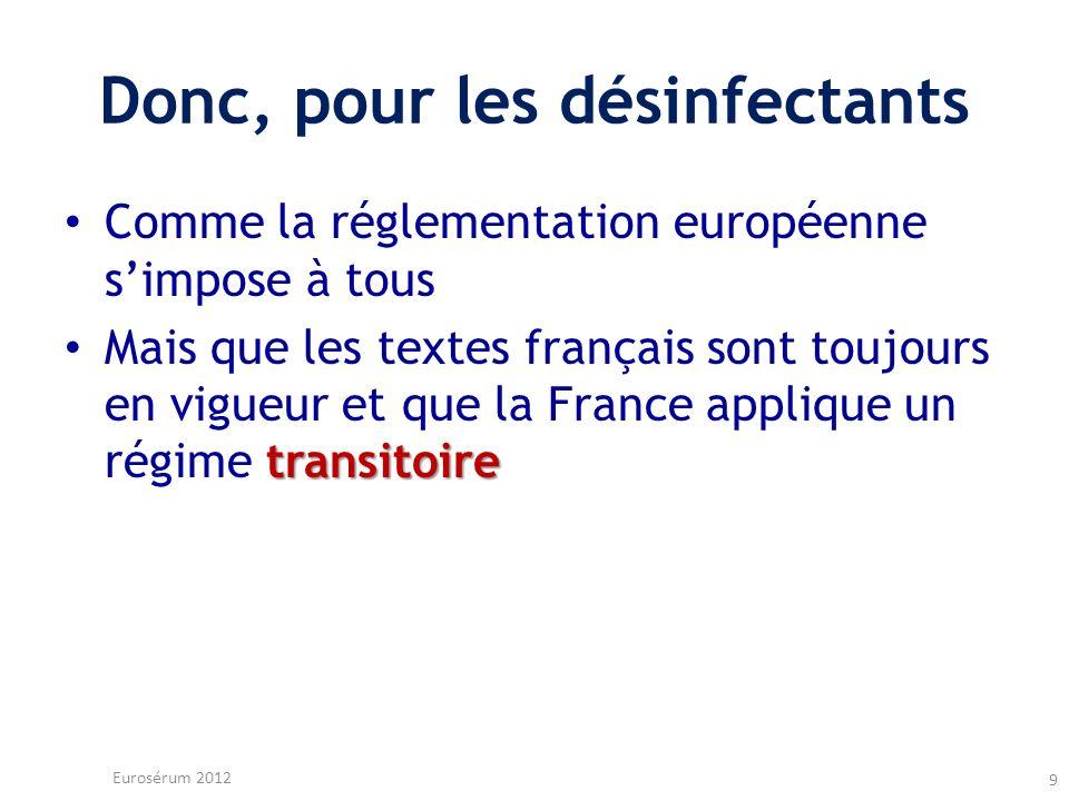 Donc, pour les désinfectants Comme la réglementation européenne simpose à tous transitoire Mais que les textes français sont toujours en vigueur et qu