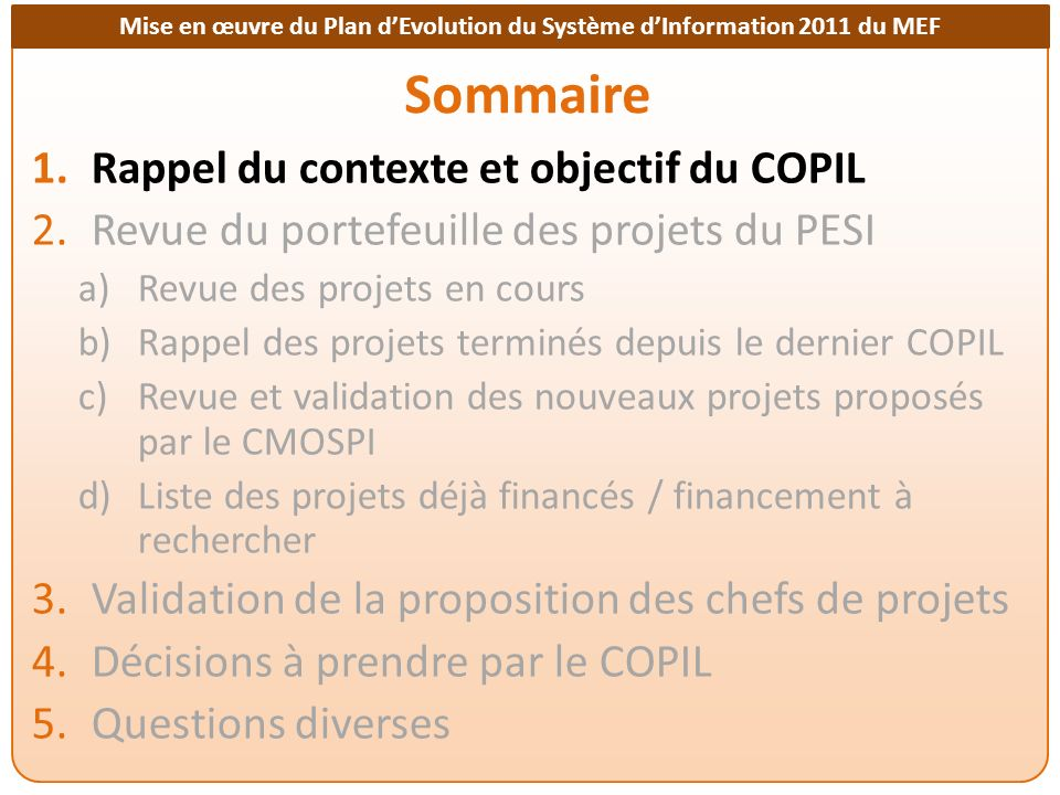 Mise en œuvre du Plan dEvolution du Système dInformation 2011 du MEF Liste des instructions par projet A24 : Le COPIL demande aux chefs de projets de proposer un planning détaillé du projet d ici au prochain COPIL.