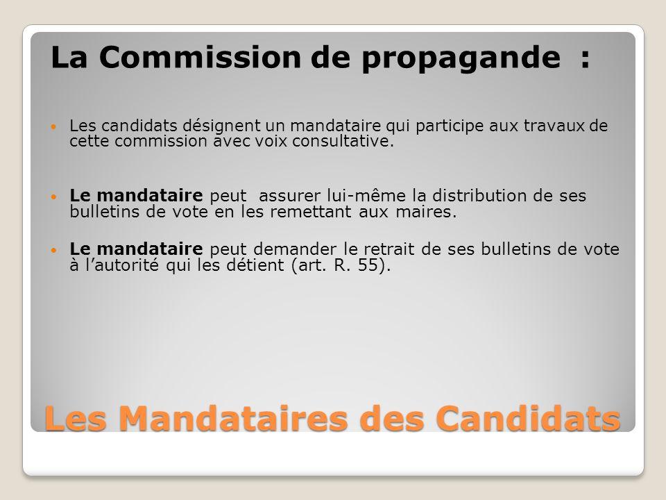 Les Mandataires des Candidats La Commission de propagande : Les candidats désignent un mandataire qui participe aux travaux de cette commission avec voix consultative.