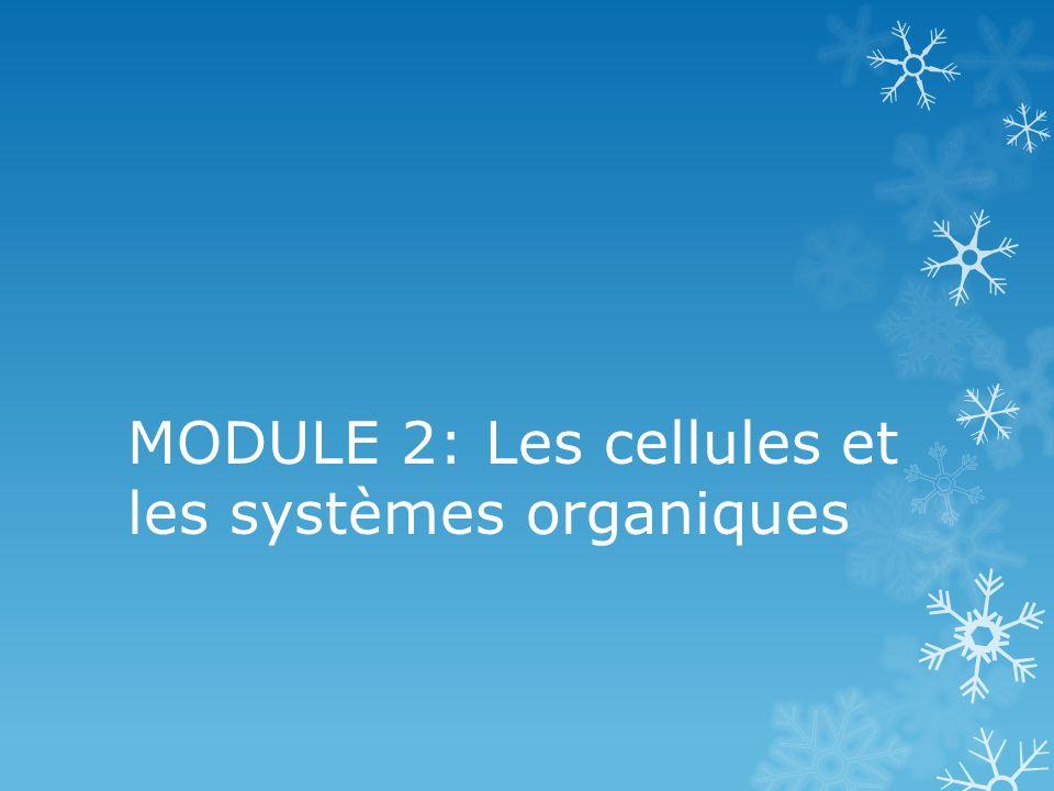 MODULE 2: Les cellules et les systèmes organiques
