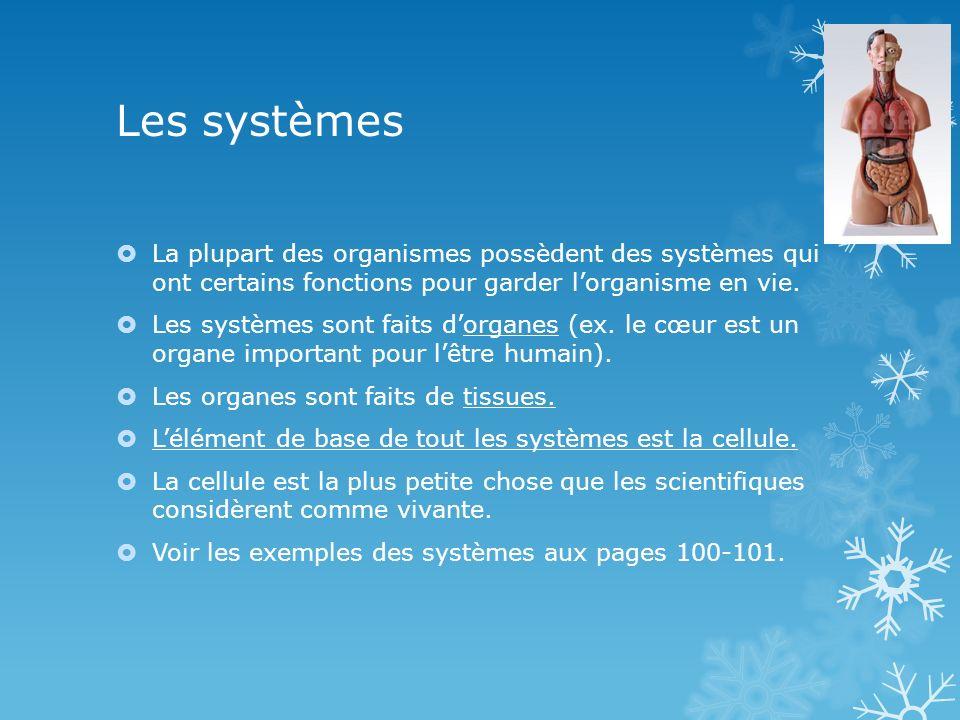 Les systèmes La plupart des organismes possèdent des systèmes qui ont certains fonctions pour garder lorganisme en vie. Les systèmes sont faits dorgan