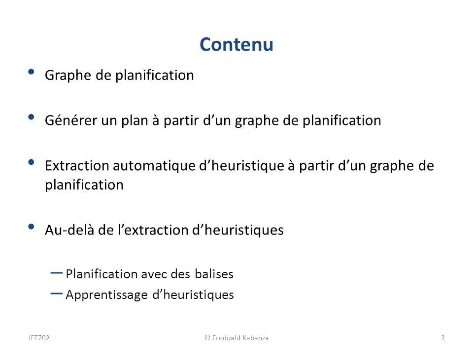Contenu Graphe de planification Générer un plan à partir dun graphe de planification Extraction automatique dheuristique à partir dun graphe de planif