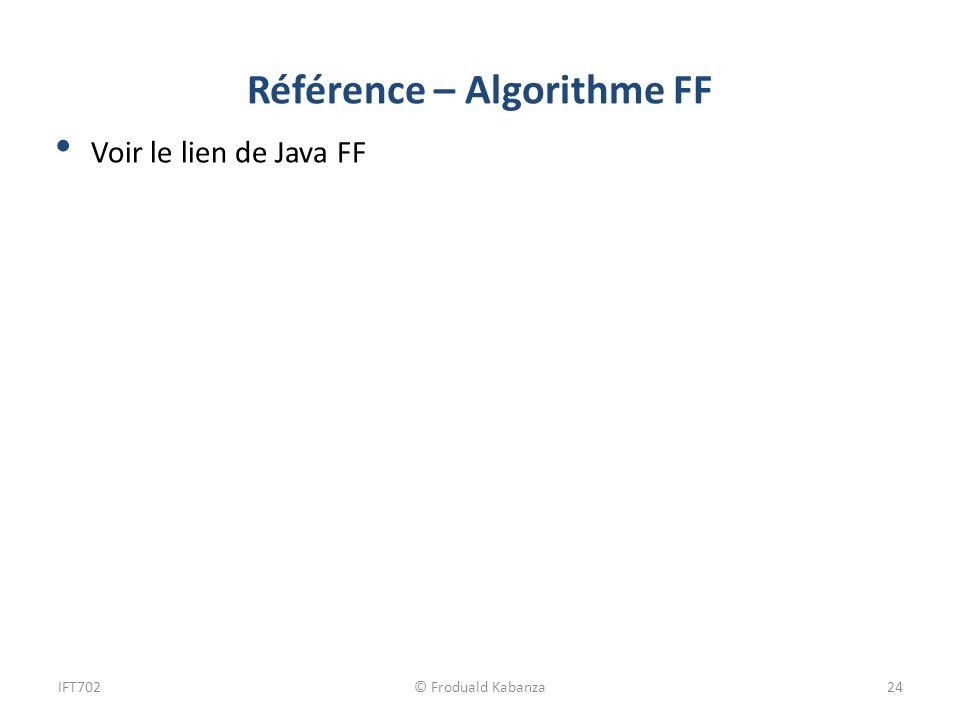 Référence – Algorithme FF Voir le lien de Java FF IFT702© Froduald Kabanza24