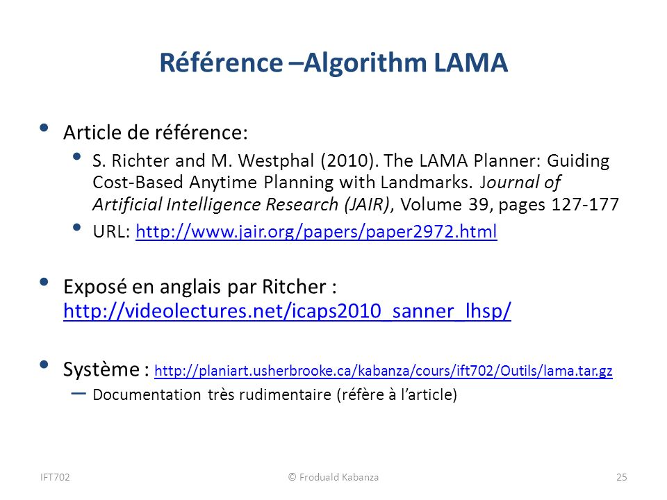 Référence –Algorithm LAMA Article de référence: S. Richter and M. Westphal (2010). The LAMA Planner: Guiding Cost-Based Anytime Planning with Landmark