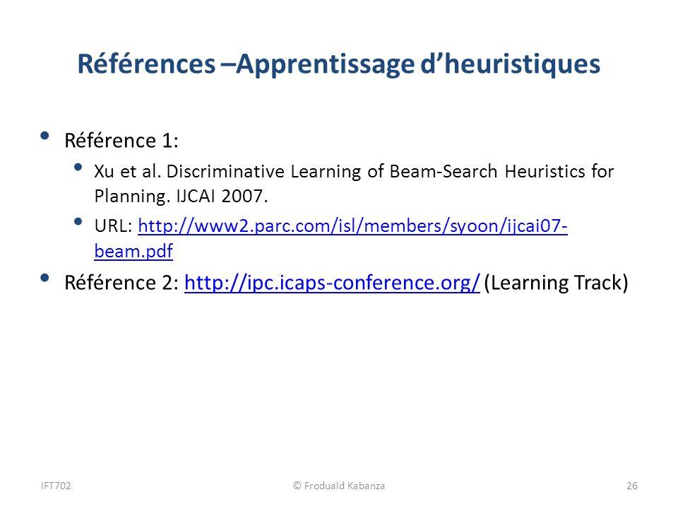 Références –Apprentissage dheuristiques Référence 1: Xu et al. Discriminative Learning of Beam-Search Heuristics for Planning. IJCAI 2007. URL: http:/