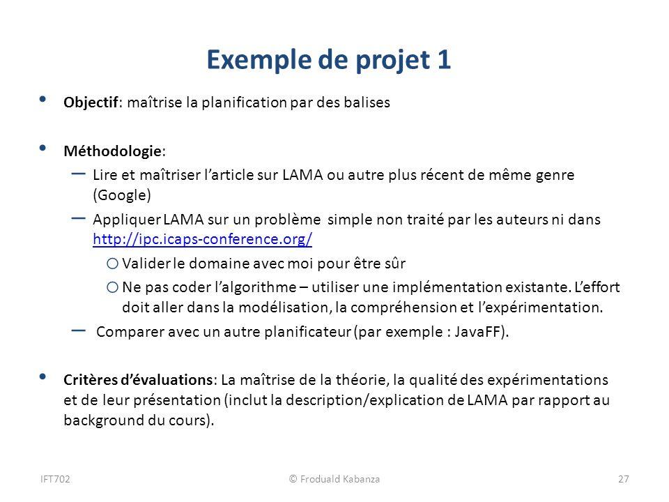 Exemple de projet 1 Objectif: maîtrise la planification par des balises Méthodologie: – Lire et maîtriser larticle sur LAMA ou autre plus récent de mê