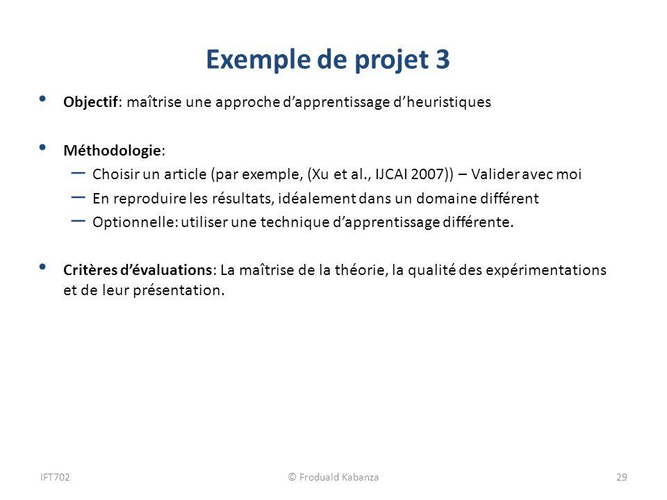 Exemple de projet 3 Objectif: maîtrise une approche dapprentissage dheuristiques Méthodologie: – Choisir un article (par exemple, (Xu et al., IJCAI 20