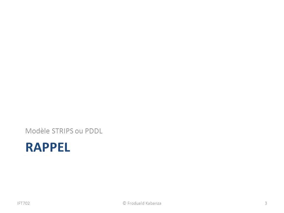RAPPEL Modèle STRIPS ou PDDL IFT702© Froduald Kabanza3