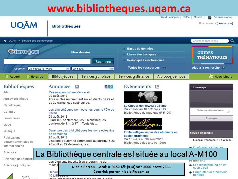 ww La Bibliothèque centrale est située au local A-M100 Nicole Perron Local: A-R152 Tél: (514) 987-3000 poste 7866 Courriel: perron.nicole@uqam.ca www.