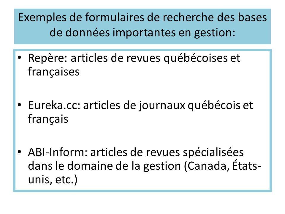 Exemples de formulaires de recherche des bases de données importantes en gestion: Repère: articles de revues québécoises et françaises Eureka.cc: arti