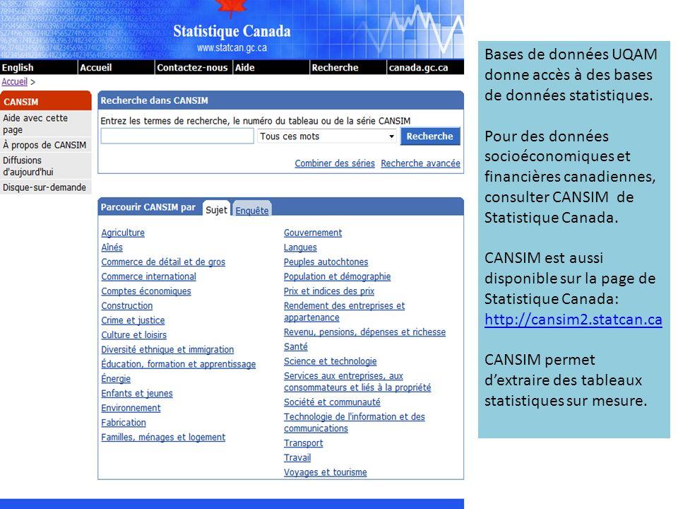 Bases de données UQAM donne accès à des bases de données statistiques. Pour des données socioéconomiques et financières canadiennes, consulter CANSIM