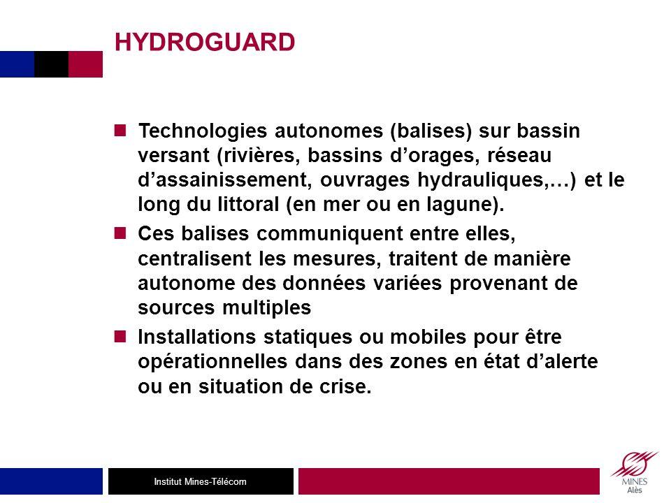 Institut Mines-Télécom HYDROGUARD Technologies autonomes (balises) sur bassin versant (rivières, bassins dorages, réseau dassainissement, ouvrages hydrauliques,…) et le long du littoral (en mer ou en lagune).
