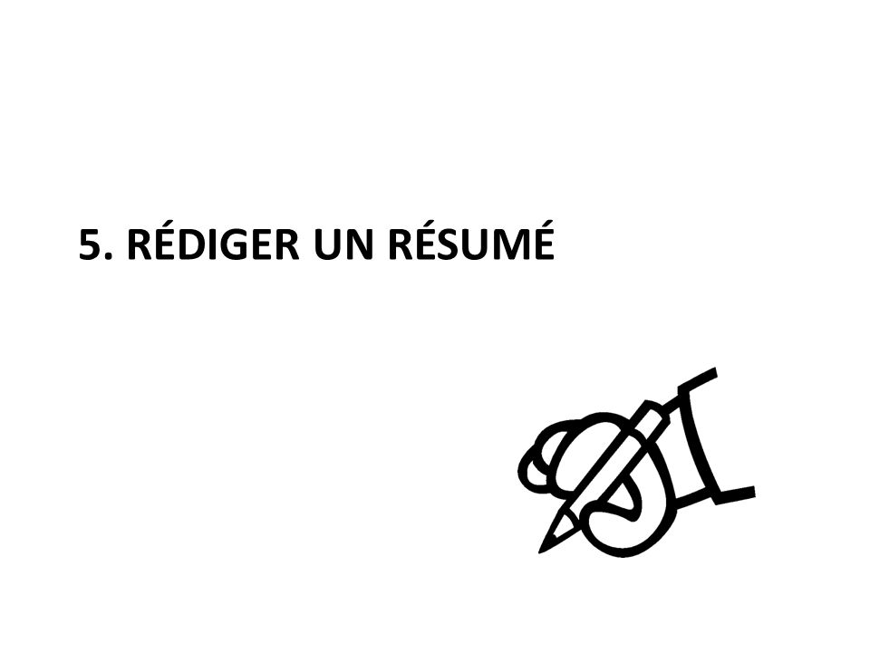 5. RÉDIGER UN RÉSUMÉ