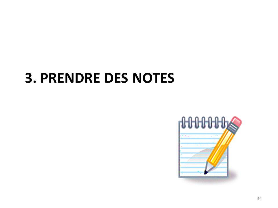 3. PRENDRE DES NOTES 34