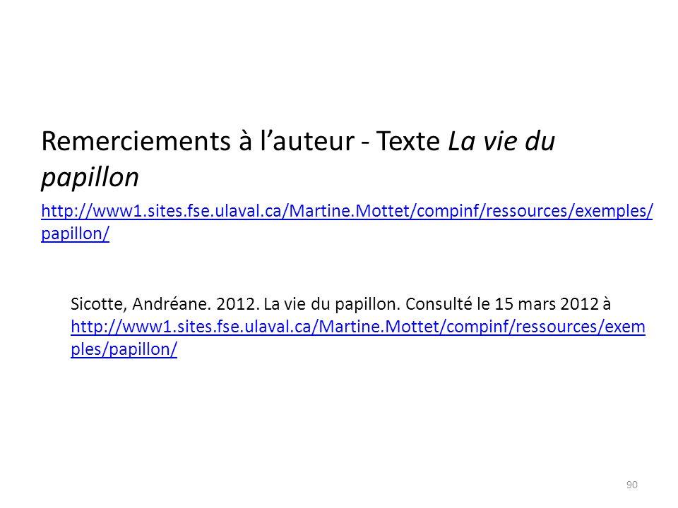 Remerciements à lauteur - Texte La vie du papillon http://www1.sites.fse.ulaval.ca/Martine.Mottet/compinf/ressources/exemples/ papillon/ Sicotte, Andr