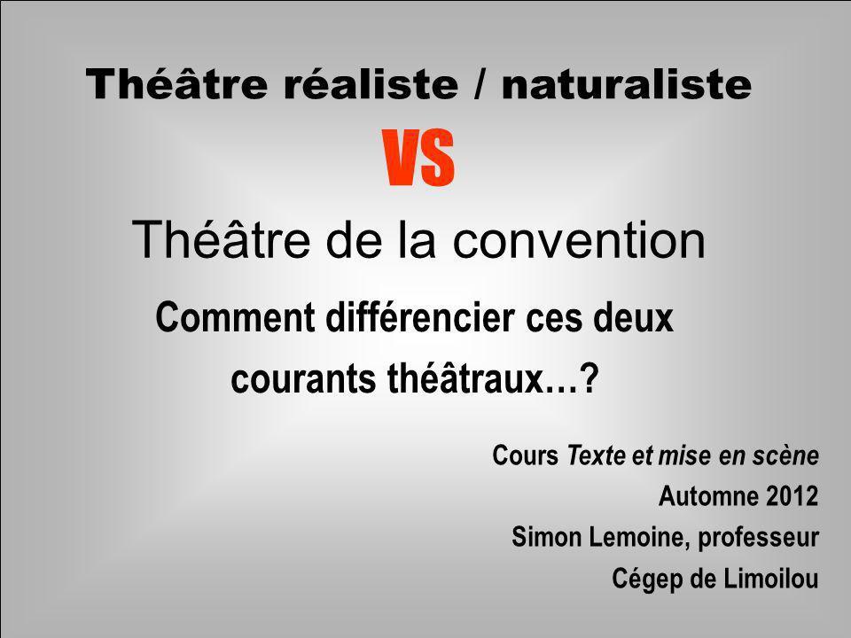 Comment différencier ces deux courants théâtraux…? Théâtre de la convention VS Théâtre réaliste / naturaliste Cours Texte et mise en scène Automne 201