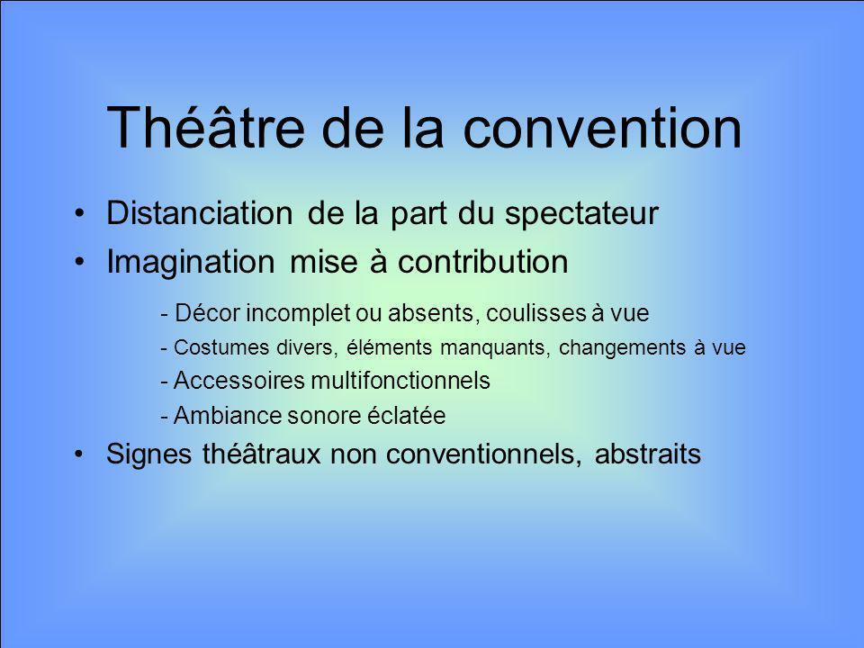 Distanciation de la part du spectateur Imagination mise à contribution - Décor incomplet ou absents, coulisses à vue - Costumes divers, éléments manqu