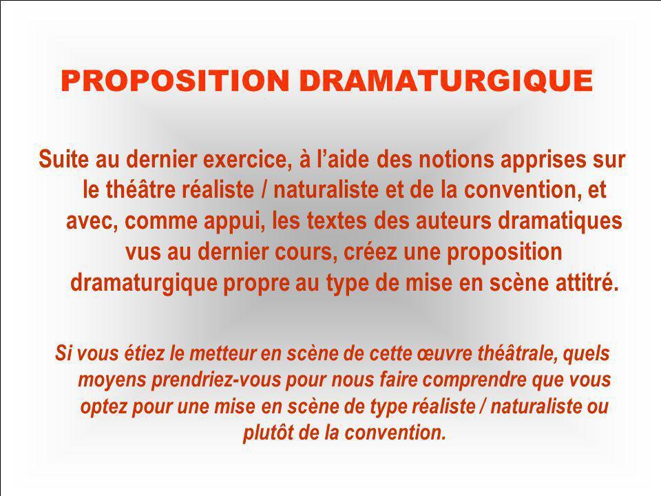 Proposition dramaturgique Suite au dernier exercice, à laide des notions apprises sur le théâtre réaliste / naturaliste et de la convention, et avec,