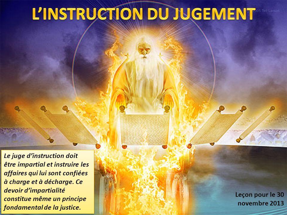 Leçon pour le 30 novembre 2013 Le juge dinstruction doit être impartial et instruire les affaires qui lui sont confiées à charge et à décharge. Ce dev