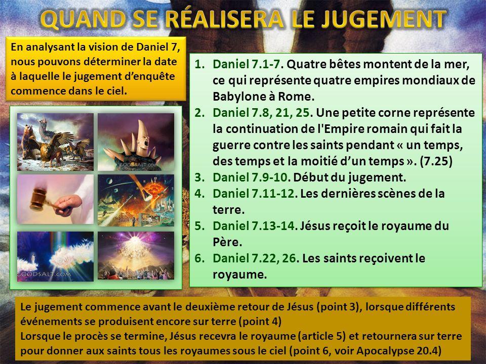 En analysant la vision de Daniel 7, nous pouvons déterminer la date à laquelle le jugement denquête commence dans le ciel. 1.Daniel 7.1-7. Quatre bête