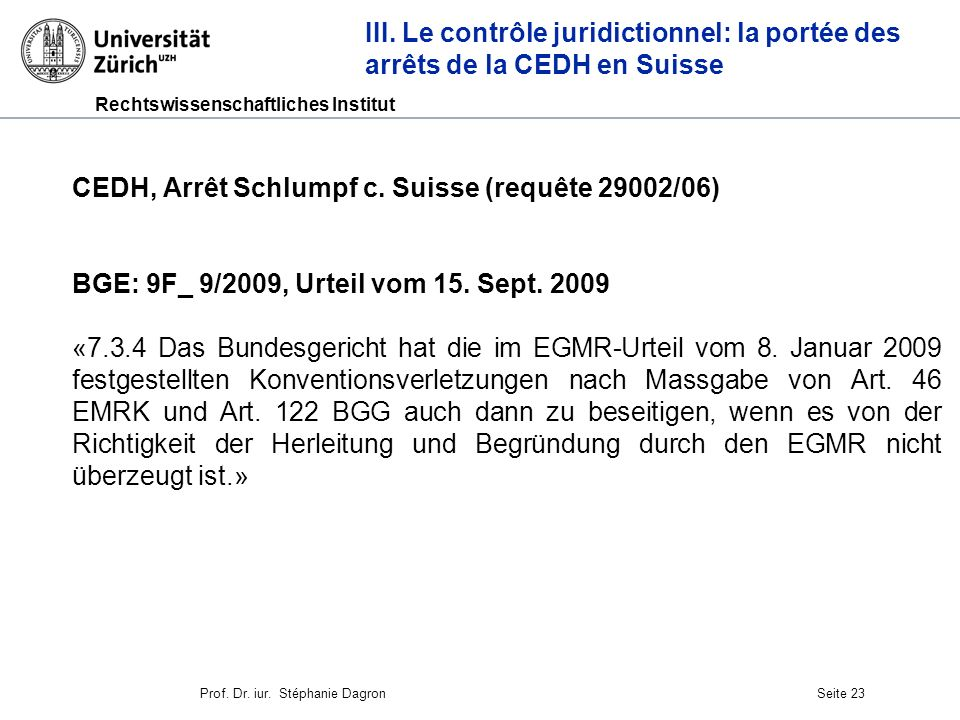 Rechtswissenschaftliches Institut Seite 23 CEDH, Arrêt Schlumpf c. Suisse (requête 29002/06) BGE: 9F_ 9/2009, Urteil vom 15. Sept. 2009 «7.3.4 Das Bun