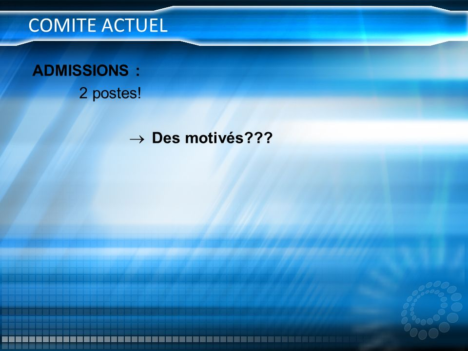 COMITE ACTUEL ADMISSIONS : 2 postes! Des motivés???