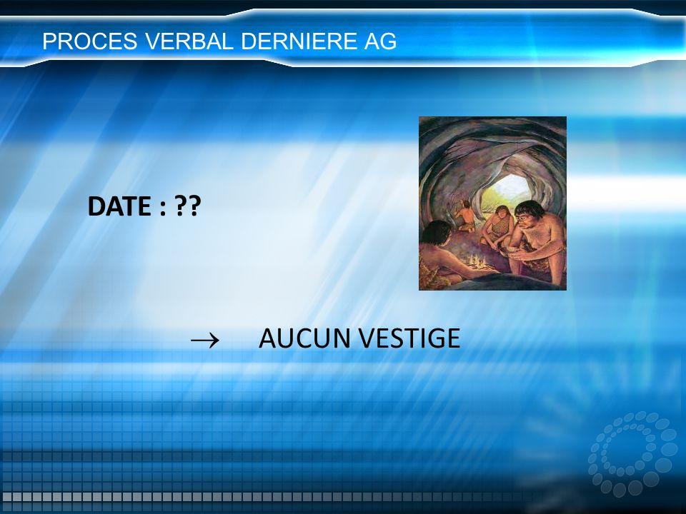 PROCES VERBAL DERNIERE AG DATE : ?? AUCUN VESTIGE