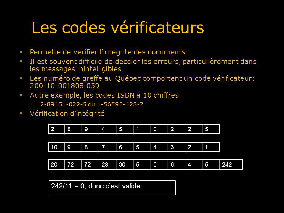 Les codes vérificateurs Permette de vérifier lintégrité des documents Il est souvent difficile de déceler les erreurs, particulièrement dans les messa