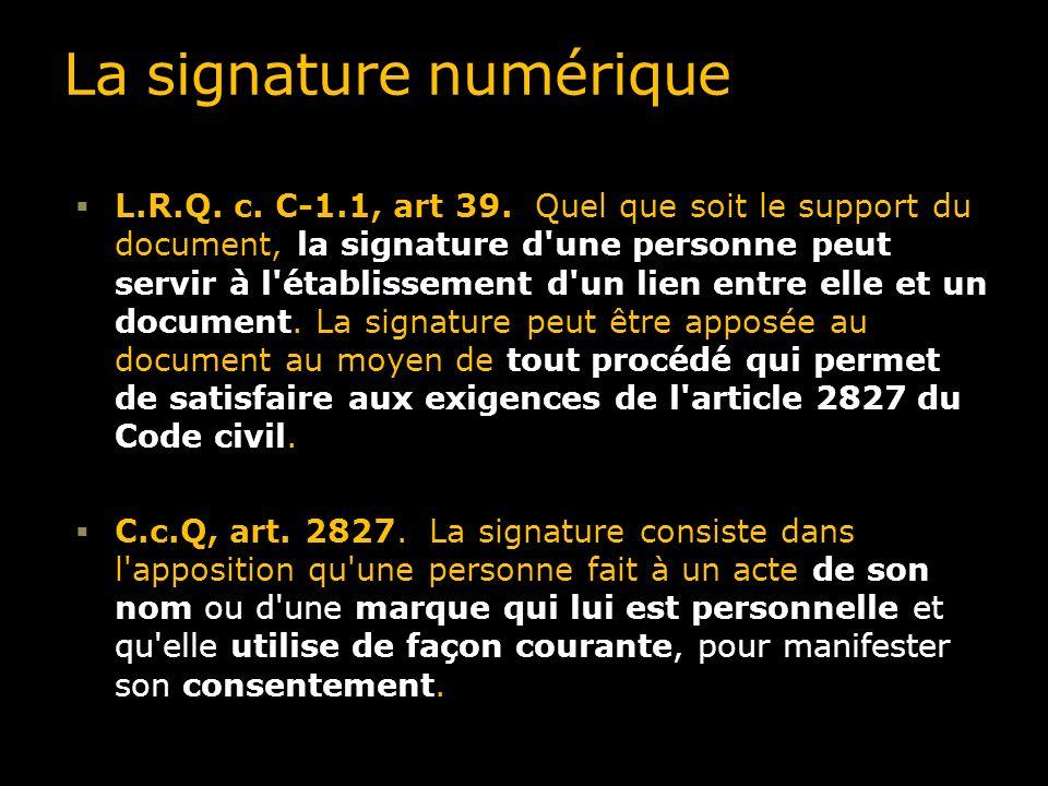 La signature numérique L.R.Q. c. C-1.1, art 39. Quel que soit le support du document, la signature d'une personne peut servir à l'établissement d'un l
