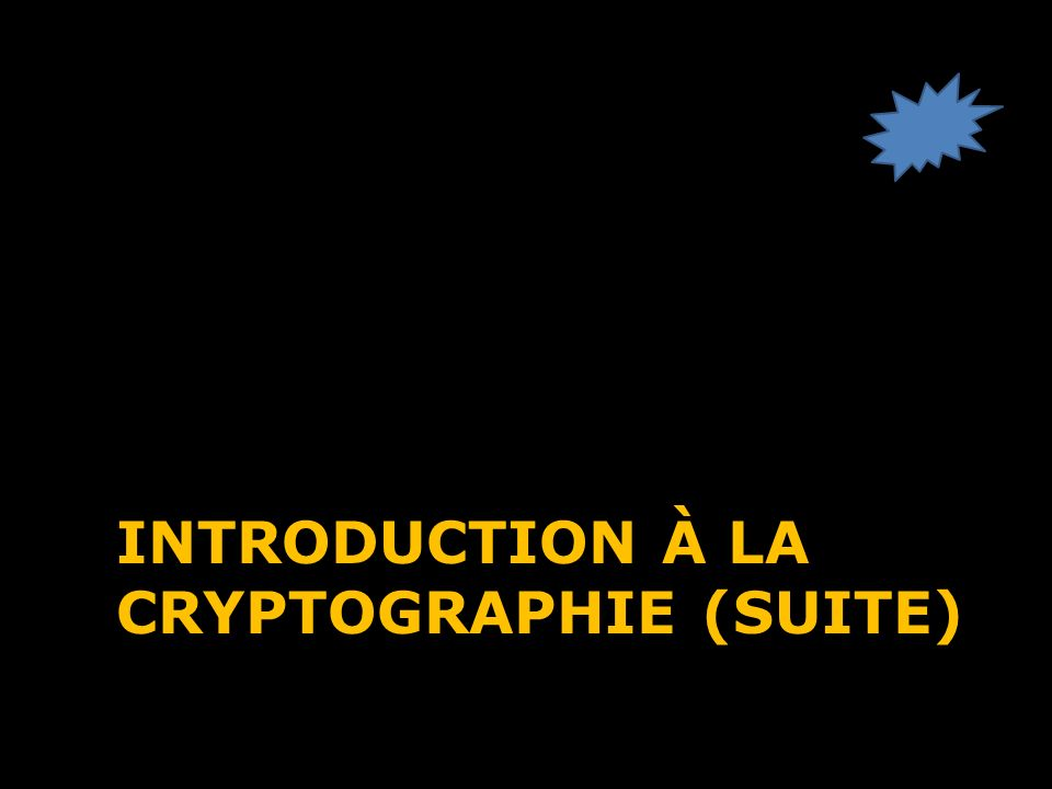 INTRODUCTION À LA CRYPTOGRAPHIE (SUITE)