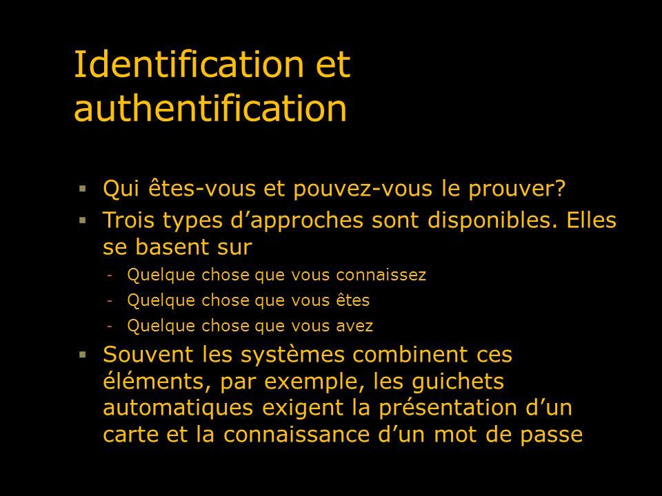 Identification et authentification Qui êtes-vous et pouvez-vous le prouver? Trois types dapproches sont disponibles. Elles se basent sur - Quelque cho