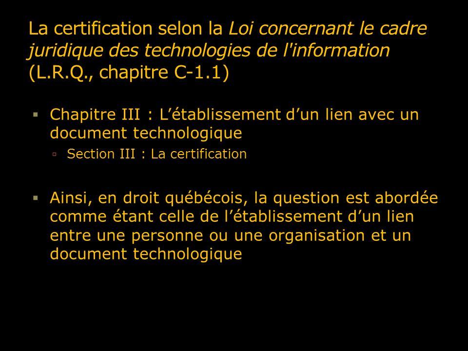 La certification selon la Loi concernant le cadre juridique des technologies de l'information (L.R.Q., chapitre C-1.1) Chapitre III : Létablissement d