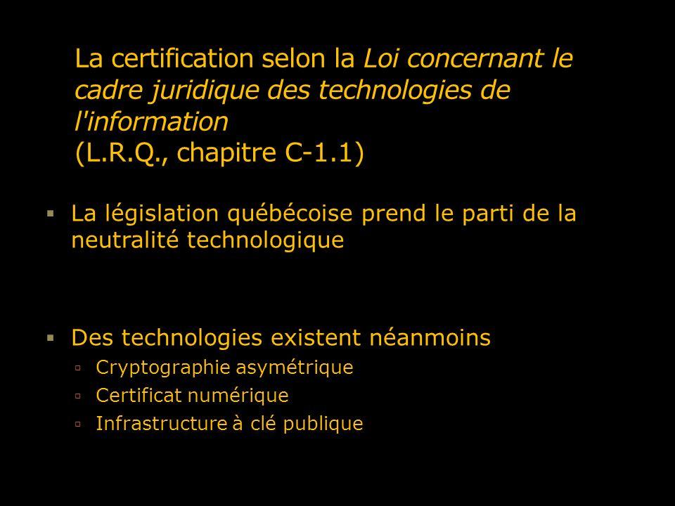 La certification selon la Loi concernant le cadre juridique des technologies de l'information (L.R.Q., chapitre C-1.1) La législation québécoise prend