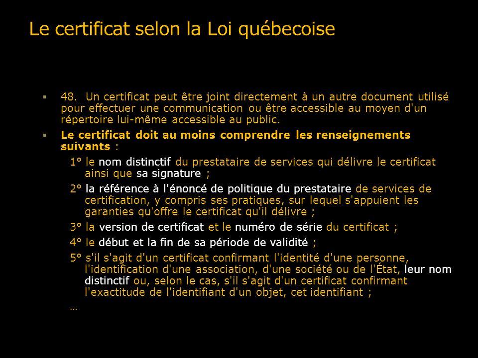 Le certificat selon la Loi québecoise 48. Un certificat peut être joint directement à un autre document utilisé pour effectuer une communication ou êt